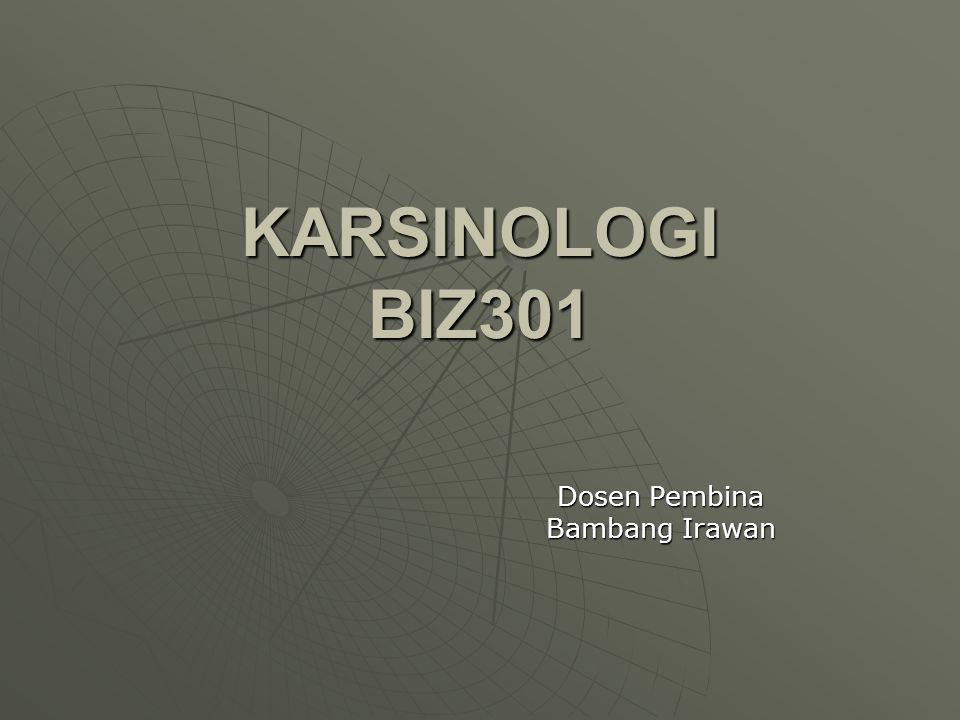 KARSINOLOGI BIZ301 Dosen Pembina Bambang Irawan