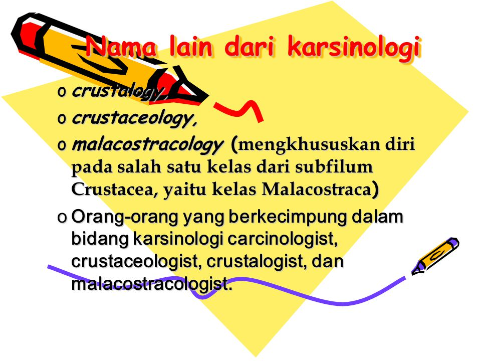Nama lain dari karsinologi ococococrustalogy, ococococrustaceology, omomomomalacostracology (mengkhususkan diri pada salah satu kelas dari subfilum Cr