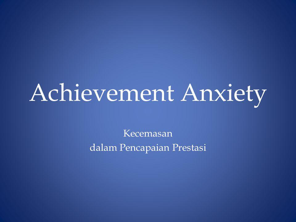 Achievement Anxiety Kecemasan dalam Pencapaian Prestasi