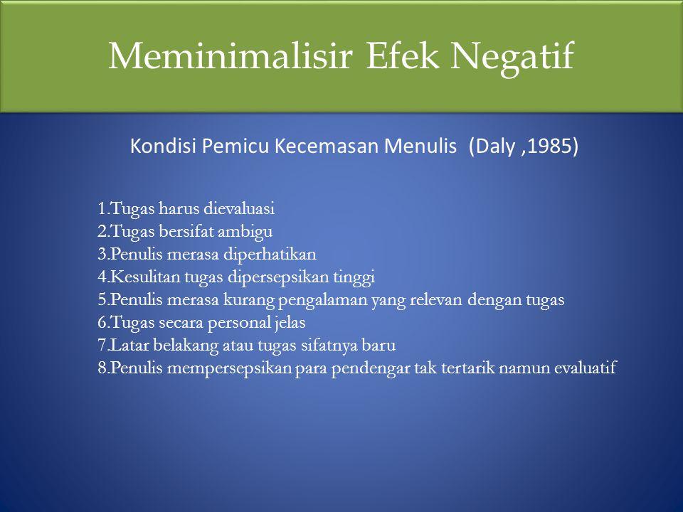 Meminimalisir Efek Negatif 1.Tugas harus dievaluasi 2.Tugas bersifat ambigu 3.Penulis merasa diperhatikan 4.Kesulitan tugas dipersepsikan tinggi 5.Pen