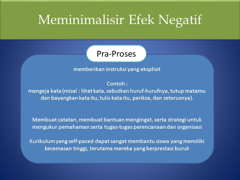 Meminimalisir Efek Negatif memberikan instruksi yang eksplisit Contoh : mengeja kata (misal : lihat kata, sebutkan huruf-hurufnya, tutup matamu dan ba