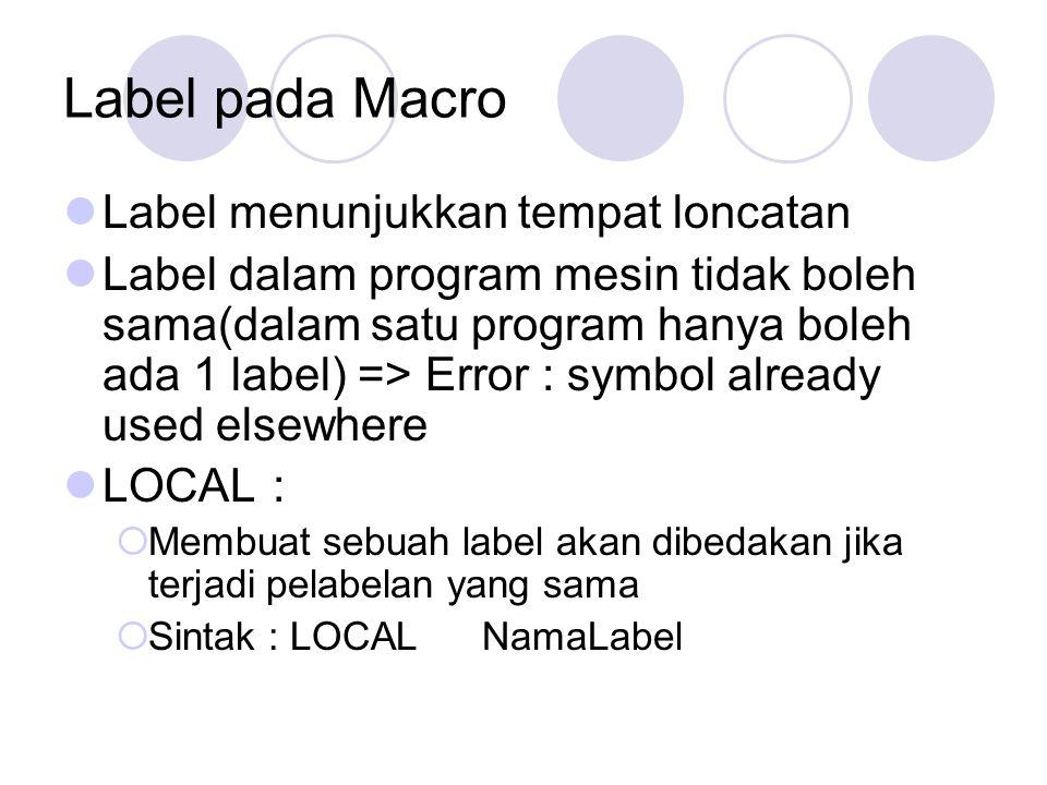 Label pada Macro Label menunjukkan tempat loncatan Label dalam program mesin tidak boleh sama(dalam satu program hanya boleh ada 1 label) => Error : s