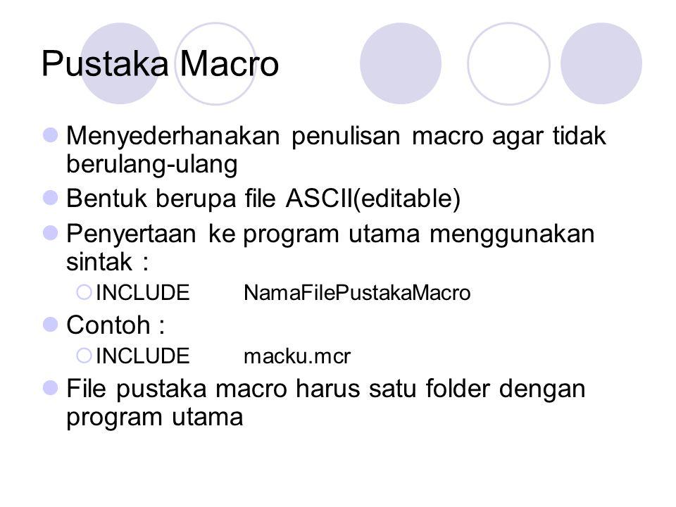 Pustaka Macro Menyederhanakan penulisan macro agar tidak berulang-ulang Bentuk berupa file ASCII(editable) Penyertaan ke program utama menggunakan sin