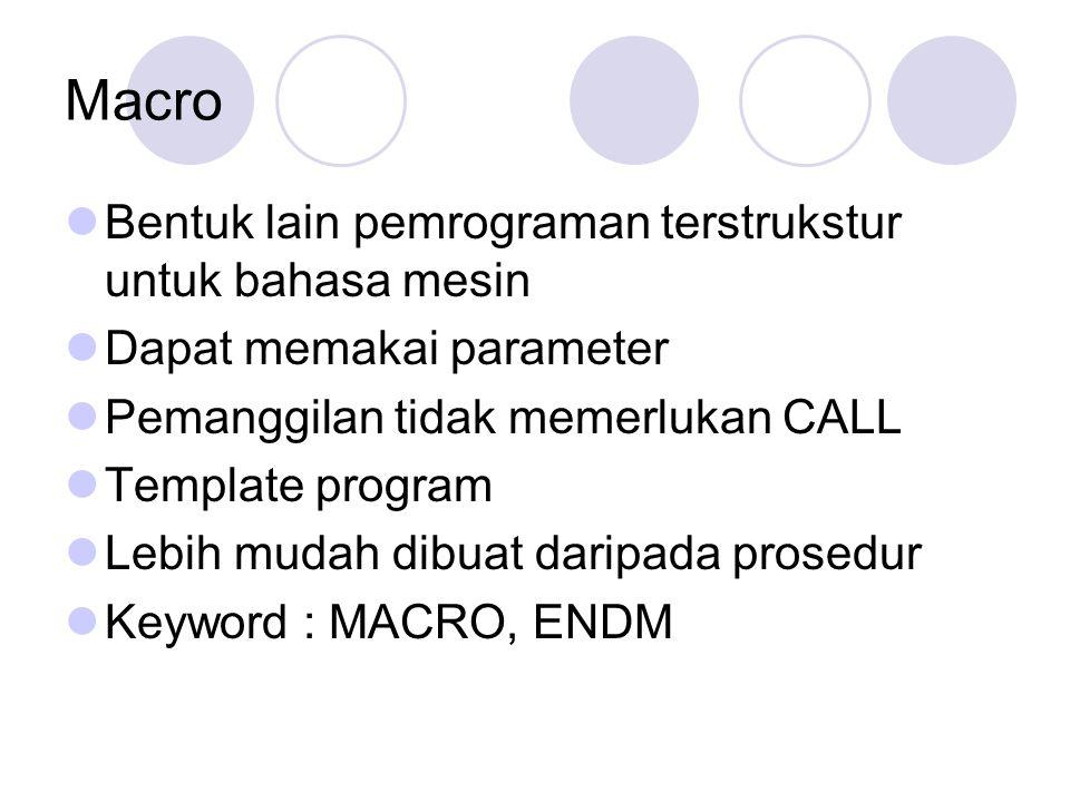 Macro Bentuk : NamaMMACROP1, P2, P3, … isi macro ENDM NamaM: Nama macro MACRO: penanda awal macro P1, P2, P3: parameter macro (opsional) ENDM: penanda akhir macro