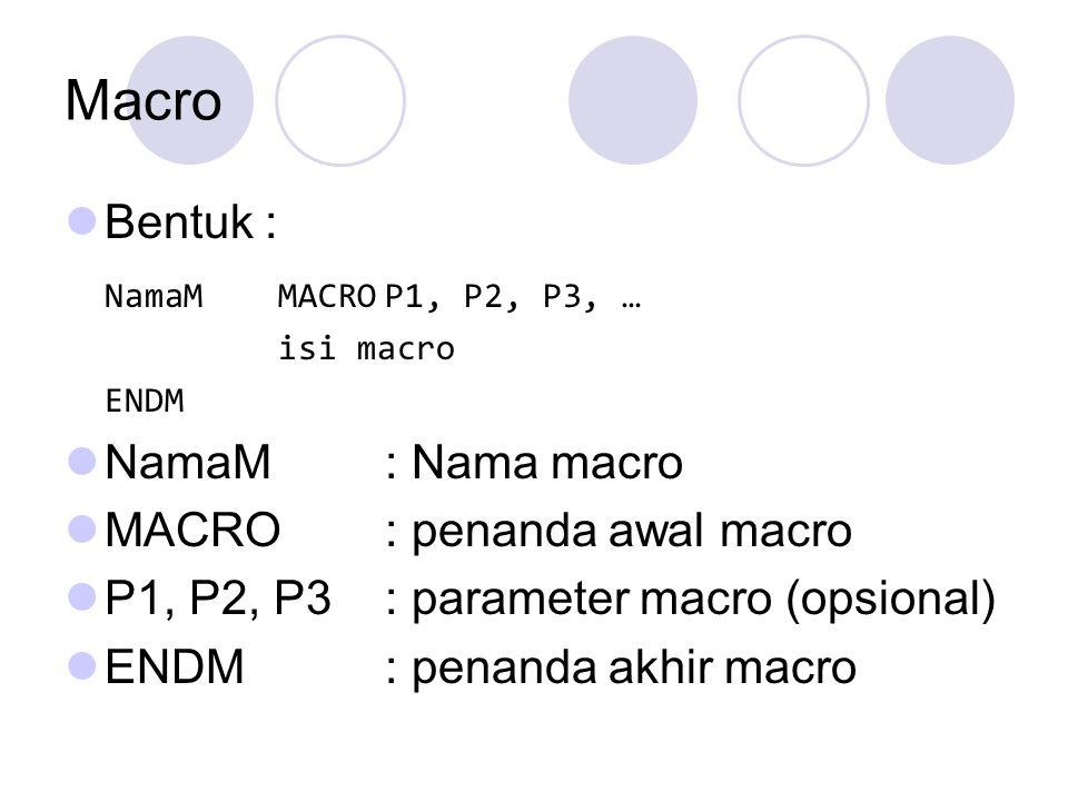 Macro Bentuk : NamaMMACROP1, P2, P3, … isi macro ENDM NamaM: Nama macro MACRO: penanda awal macro P1, P2, P3: parameter macro (opsional) ENDM: penanda