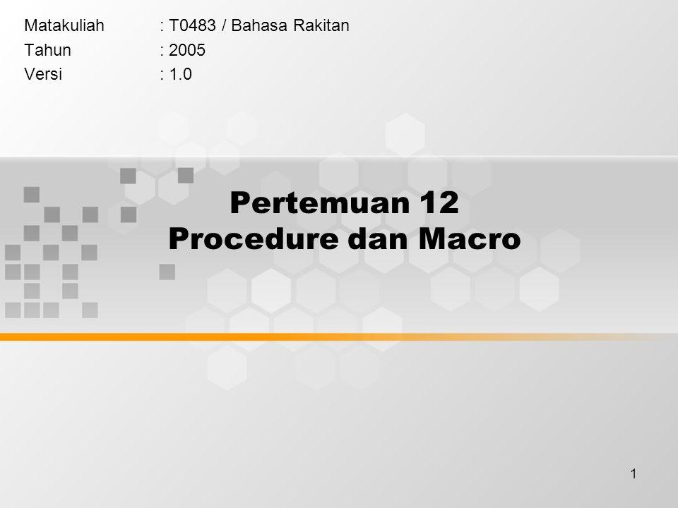 1 Pertemuan 12 Procedure dan Macro Matakuliah: T0483 / Bahasa Rakitan Tahun: 2005 Versi: 1.0