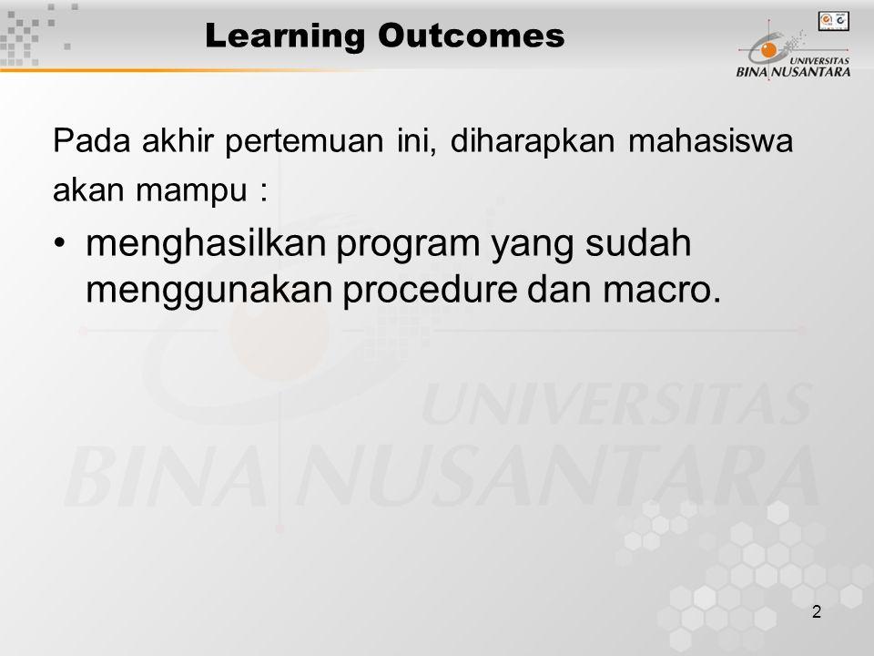 2 Learning Outcomes Pada akhir pertemuan ini, diharapkan mahasiswa akan mampu : menghasilkan program yang sudah menggunakan procedure dan macro.
