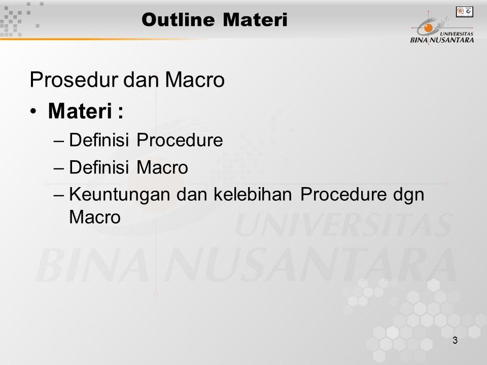 3 Outline Materi Prosedur dan Macro Materi : –Definisi Procedure –Definisi Macro –Keuntungan dan kelebihan Procedure dgn Macro