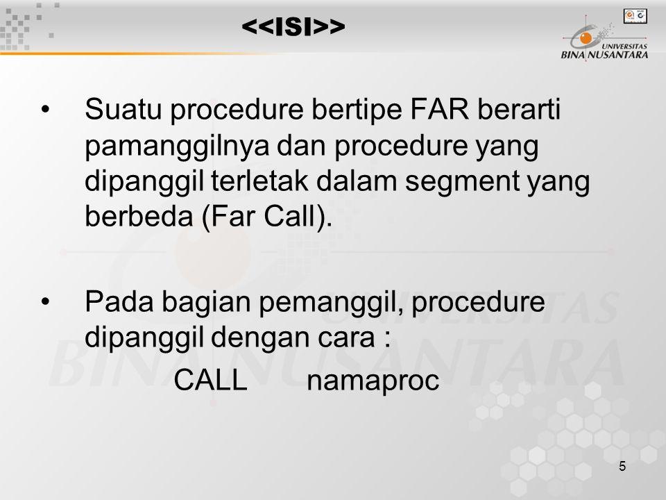 5 > Suatu procedure bertipe FAR berarti pamanggilnya dan procedure yang dipanggil terletak dalam segment yang berbeda (Far Call). Pada bagian pemanggi