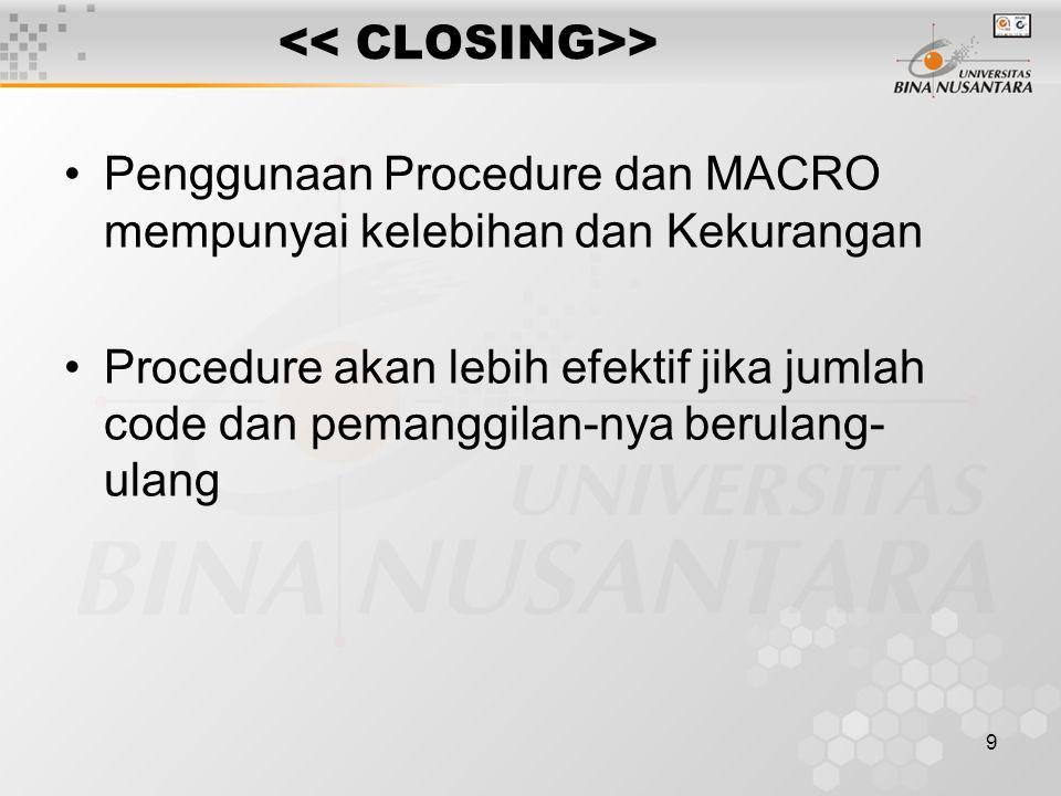 9 Penggunaan Procedure dan MACRO mempunyai kelebihan dan Kekurangan Procedure akan lebih efektif jika jumlah code dan pemanggilan-nya berulang- ulang