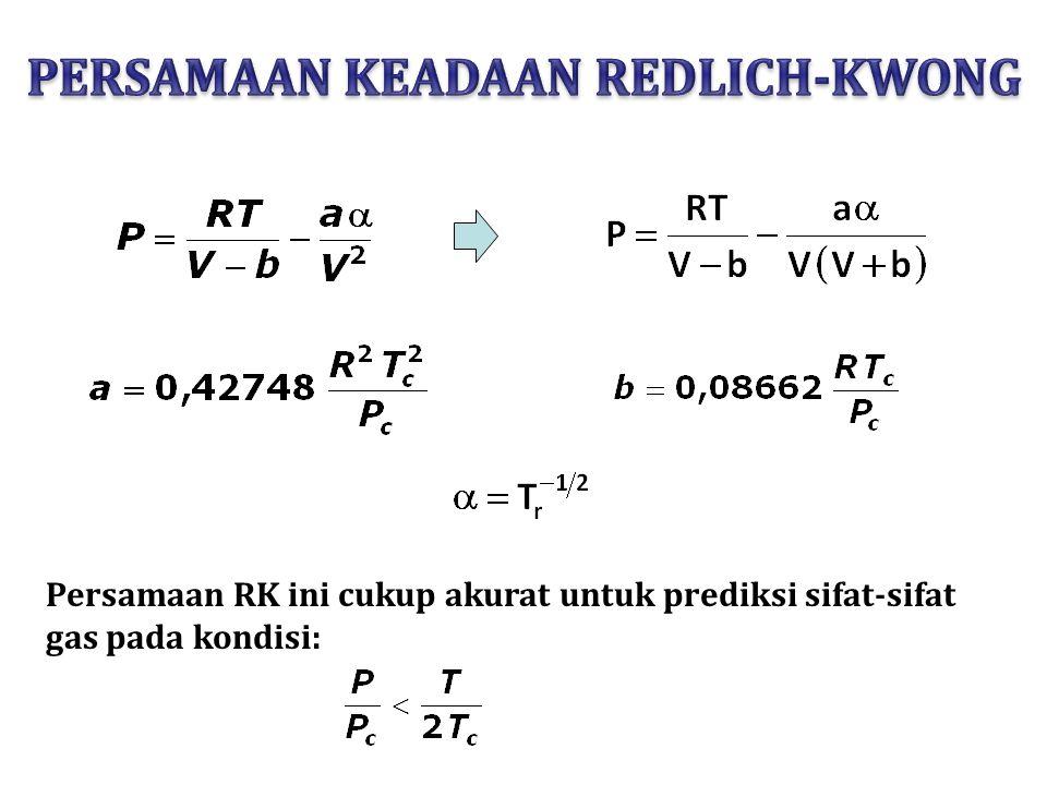 Persamaan RK ini cukup akurat untuk prediksi sifat-sifat gas pada kondisi: