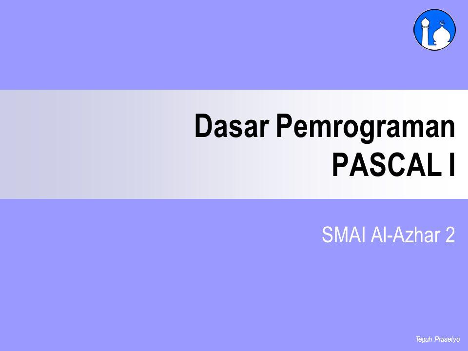 Dasar Pemrograman PASCAL I SMAI Al-Azhar 2 Teguh Prasetyo