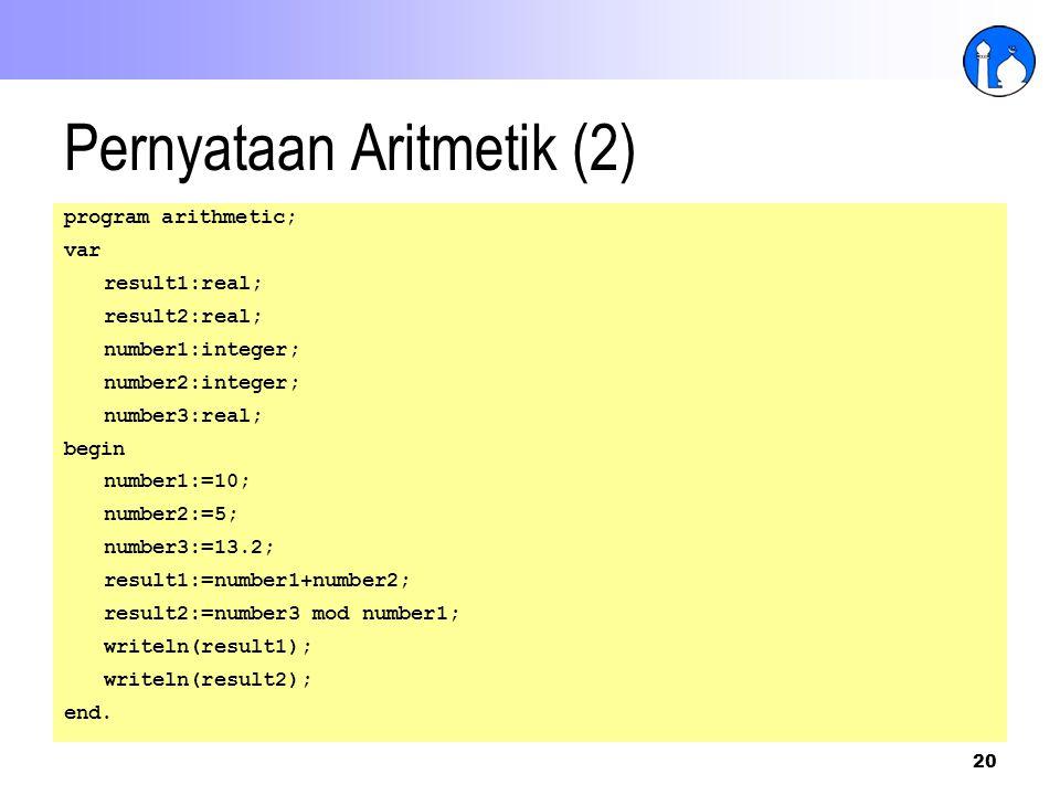 20 Pernyataan Aritmetik (2) program arithmetic; var result1:real; result2:real; number1:integer; number2:integer; number3:real; begin number1:=10; num