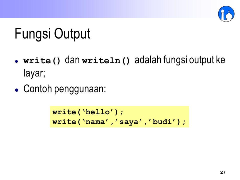 27 Fungsi Output ● write() dan writeln() adalah fungsi output ke layar; ● Contoh penggunaan: write('hello'); write('nama','saya','budi');