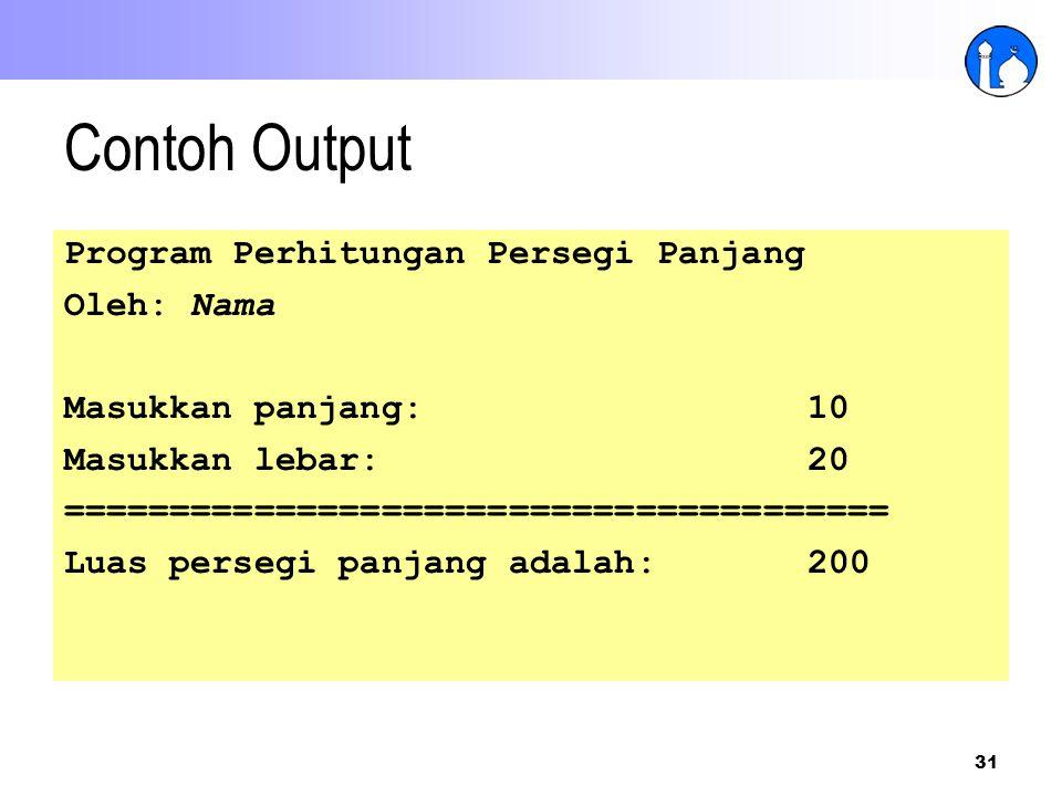 31 Contoh Output Program Perhitungan Persegi Panjang Oleh: Nama Masukkan panjang:10 Masukkan lebar:20 ======================================= Luas per
