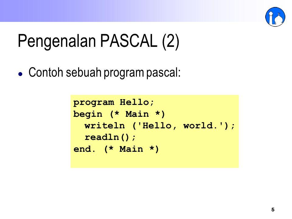 5 Pengenalan PASCAL (2) ● Contoh sebuah program pascal: program Hello; begin (* Main *) writeln ('Hello, world.'); readln(); end. (* Main *)