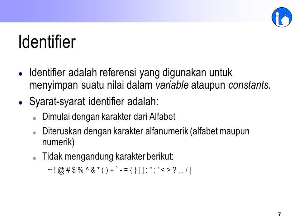 7 Identifier ● Identifier adalah referensi yang digunakan untuk menyimpan suatu nilai dalam variable ataupun constants. ● Syarat-syarat identifier ada