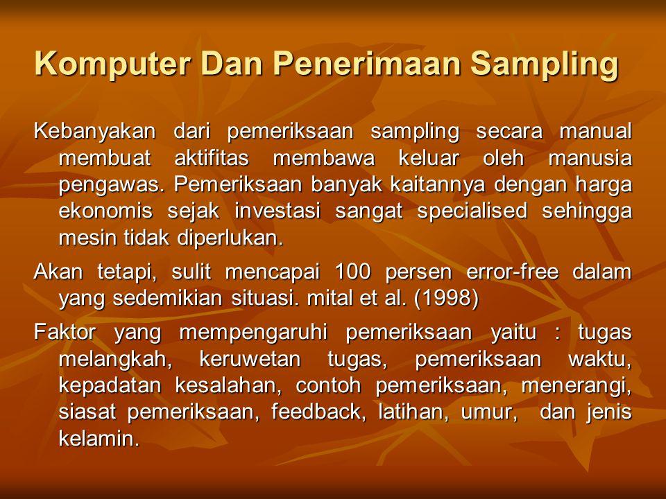 Komputer Dan Penerimaan Sampling Kebanyakan dari pemeriksaan sampling secara manual membuat aktifitas membawa keluar oleh manusia pengawas. Pemeriksaa