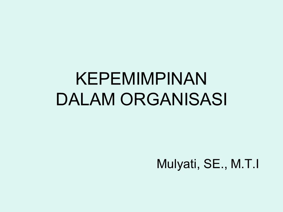 KEPEMIMPINAN DALAM ORGANISASI Mulyati, SE., M.T.I