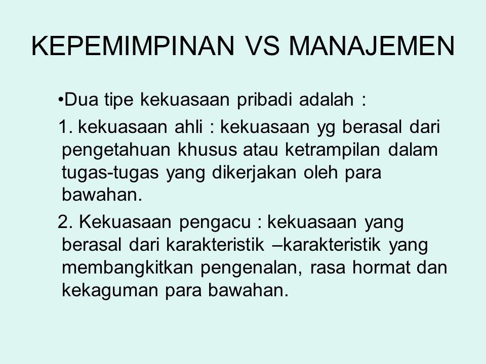 KEPEMIMPINAN VS MANAJEMEN Dua tipe kekuasaan pribadi adalah : 1.kekuasaan ahli : kekuasaan yg berasal dari pengetahuan khusus atau ketrampilan dalam t