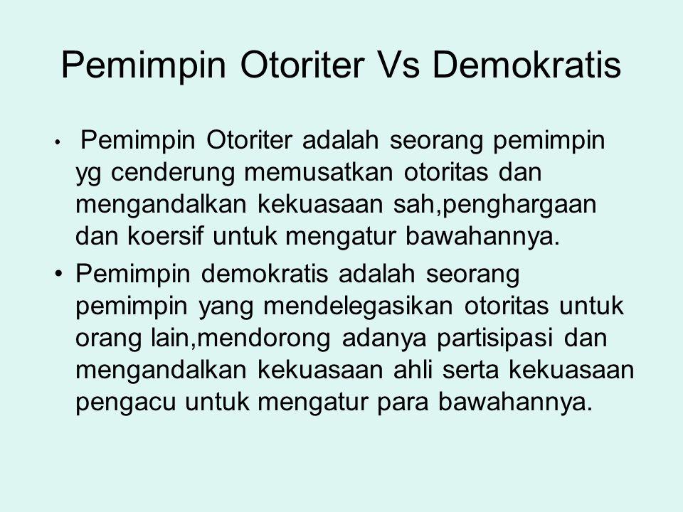 Pemimpin Otoriter Vs Demokratis Pemimpin Otoriter adalah seorang pemimpin yg cenderung memusatkan otoritas dan mengandalkan kekuasaan sah,penghargaan