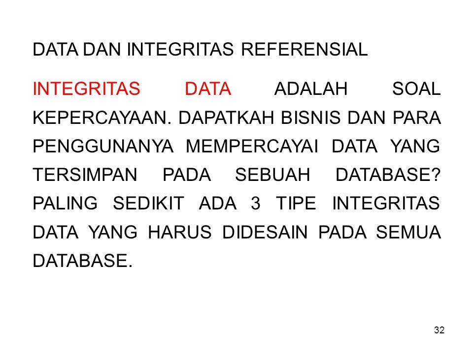 32 DATA DAN INTEGRITAS REFERENSIAL INTEGRITAS DATA ADALAH SOAL KEPERCAYAAN. DAPATKAH BISNIS DAN PARA PENGGUNANYA MEMPERCAYAI DATA YANG TERSIMPAN PADA