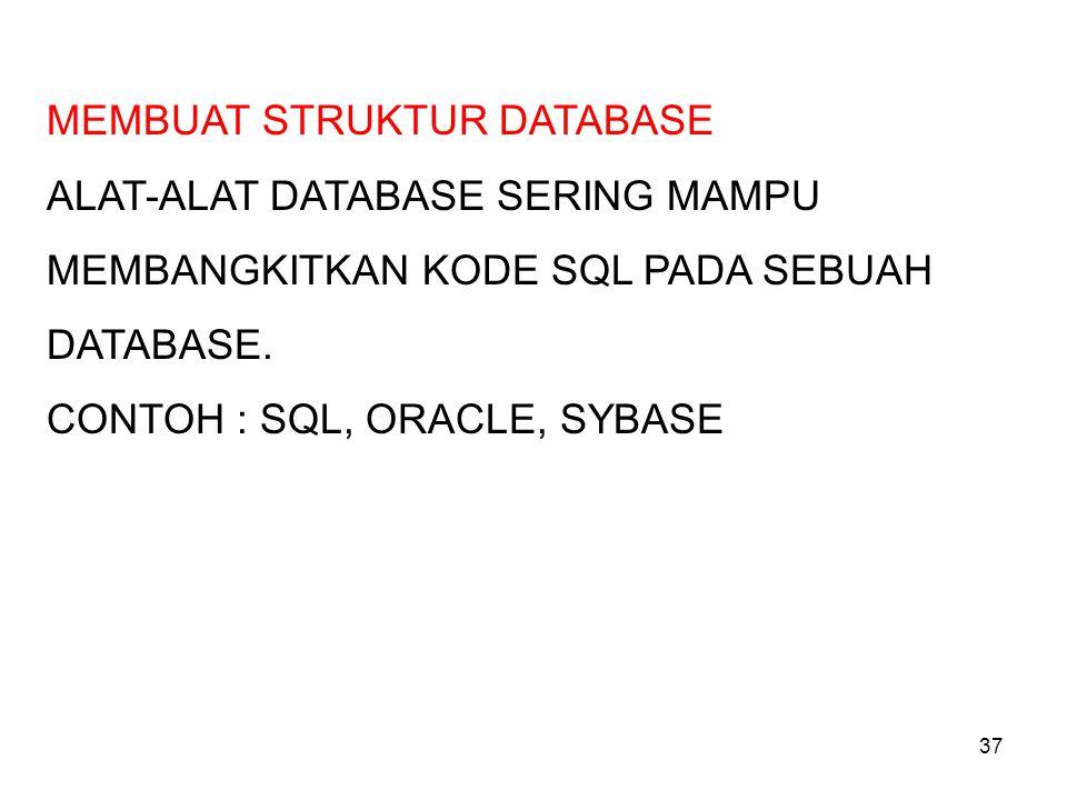 37 MEMBUAT STRUKTUR DATABASE ALAT-ALAT DATABASE SERING MAMPU MEMBANGKITKAN KODE SQL PADA SEBUAH DATABASE. CONTOH : SQL, ORACLE, SYBASE