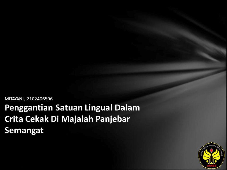 Identitas Mahasiswa - NAMA : MITAYANI - NIM : 2102406596 - PRODI : Pendidikan Bahasa, Sastra Indonesia, dan Daerah (Pendidikan Bahasa dan Sastra Jawa) - JURUSAN : Bahasa & Sastra Indonesia - FAKULTAS : Bahasa dan Seni - EMAIL : mitayani22 pada domain yahoo.com - PEMBIMBING 1 : Dra.
