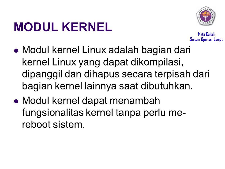 Mata Kuliah Sistem Operasi Lanjut MODUL KERNEL Modul kernel Linux adalah bagian dari kernel Linux yang dapat dikompilasi, dipanggil dan dihapus secara terpisah dari bagian kernel lainnya saat dibutuhkan.