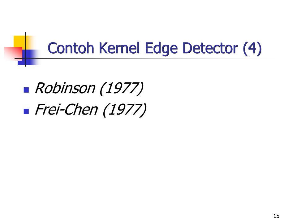 15 Contoh Kernel Edge Detector (4) Robinson (1977) Frei-Chen (1977)