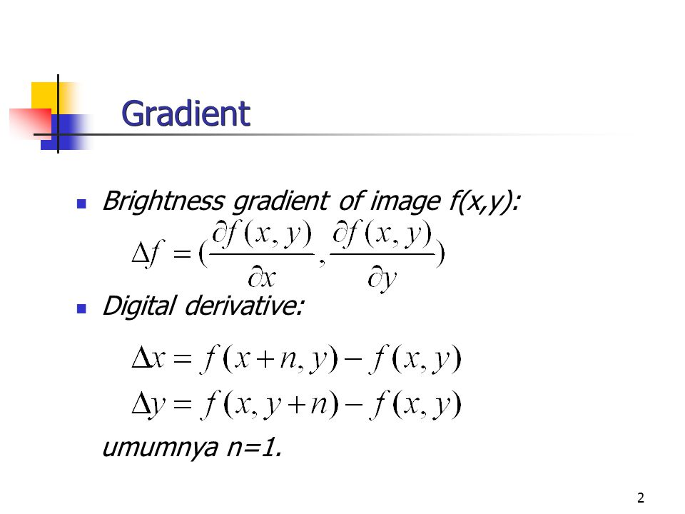 2 Gradient Brightness gradient of image f(x,y): Digital derivative: umumnya n=1.