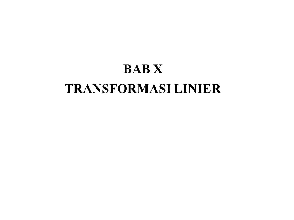 BAB X TRANSFORMASI LINIER