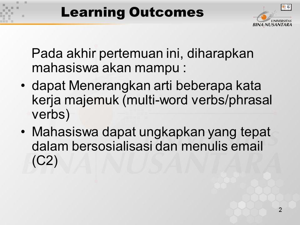 2 Learning Outcomes Pada akhir pertemuan ini, diharapkan mahasiswa akan mampu : dapat Menerangkan arti beberapa kata kerja majemuk (multi-word verbs/p