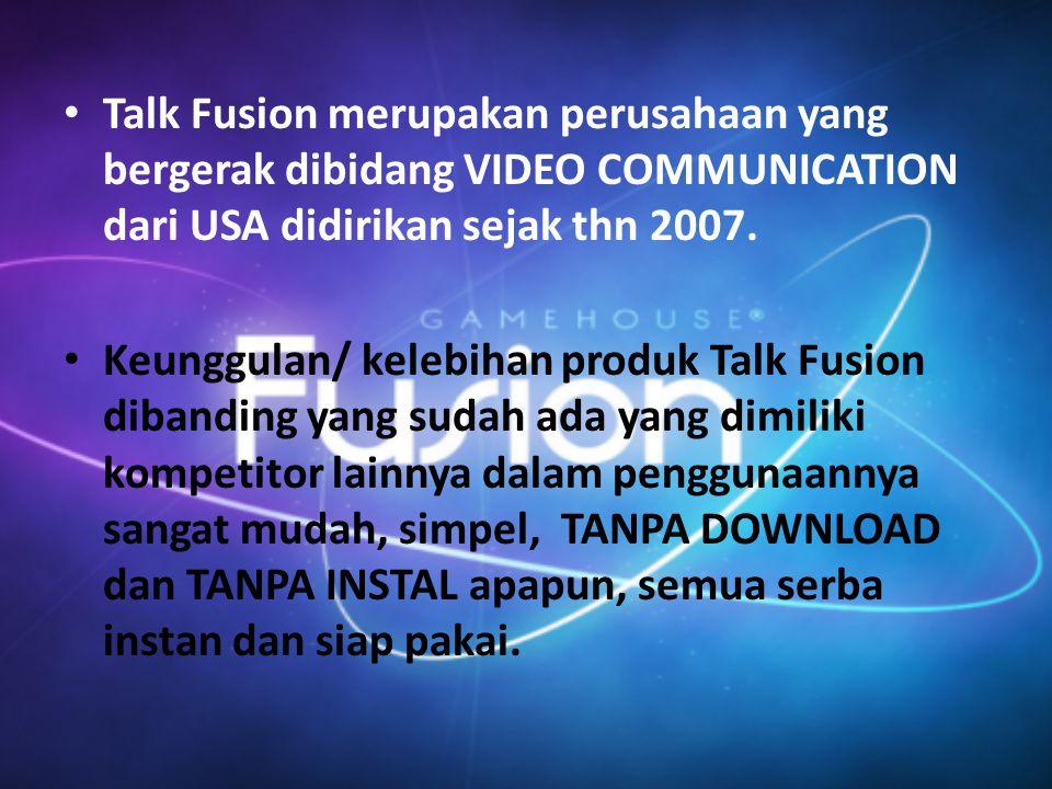 Talk Fusion merupakan perusahaan yang bergerak dibidang VIDEO COMMUNICATION dari USA didirikan sejak thn 2007. Keunggulan/ kelebihan produk Talk Fusio
