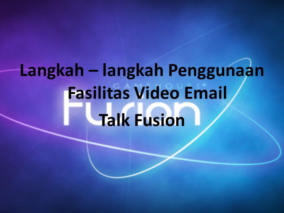 Langkah – langkah Penggunaan Fasilitas Video Email Talk Fusion