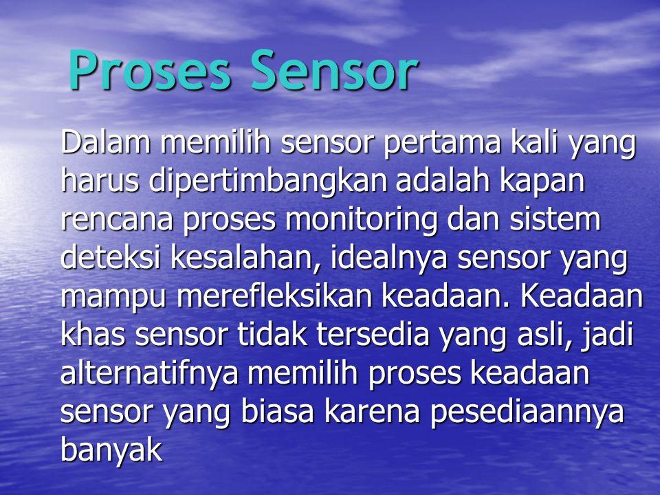 Proses Sensor Dalam memilih sensor pertama kali yang harus dipertimbangkan adalah kapan rencana proses monitoring dan sistem deteksi kesalahan, idealn