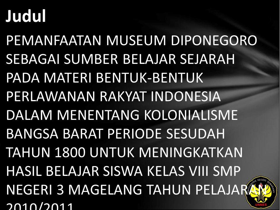 Judul PEMANFAATAN MUSEUM DIPONEGORO SEBAGAI SUMBER BELAJAR SEJARAH PADA MATERI BENTUK-BENTUK PERLAWANAN RAKYAT INDONESIA DALAM MENENTANG KOLONIALISME
