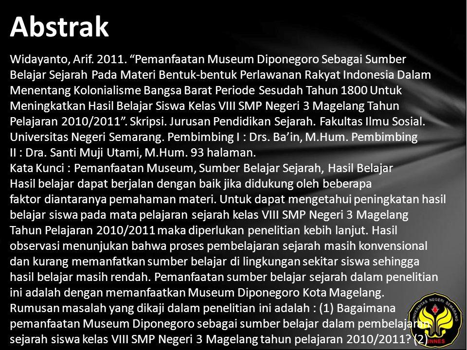 """Abstrak Widayanto, Arif. 2011. """"Pemanfaatan Museum Diponegoro Sebagai Sumber Belajar Sejarah Pada Materi Bentuk-bentuk Perlawanan Rakyat Indonesia Dal"""
