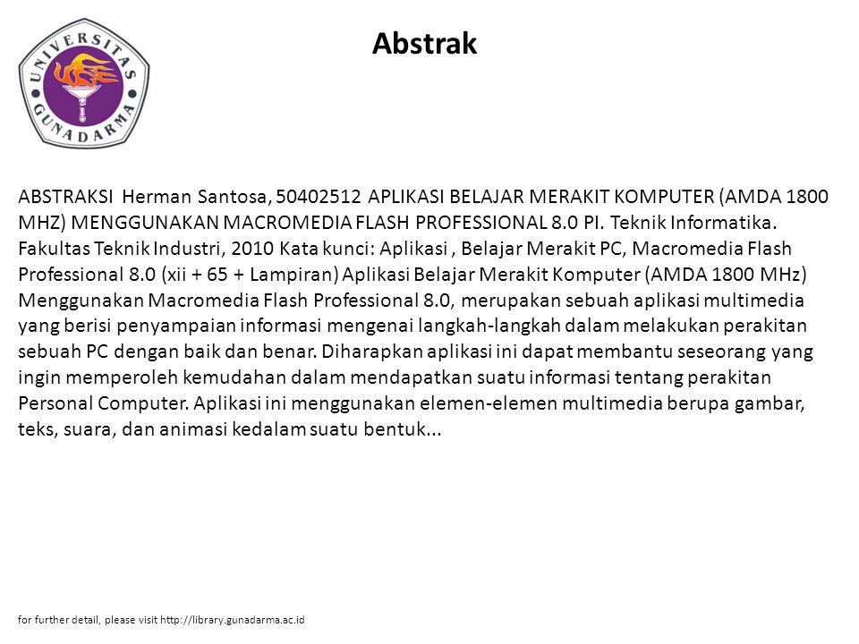 Abstrak ABSTRAKSI Herman Santosa, 50402512 APLIKASI BELAJAR MERAKIT KOMPUTER (AMDA 1800 MHZ) MENGGUNAKAN MACROMEDIA FLASH PROFESSIONAL 8.0 PI.