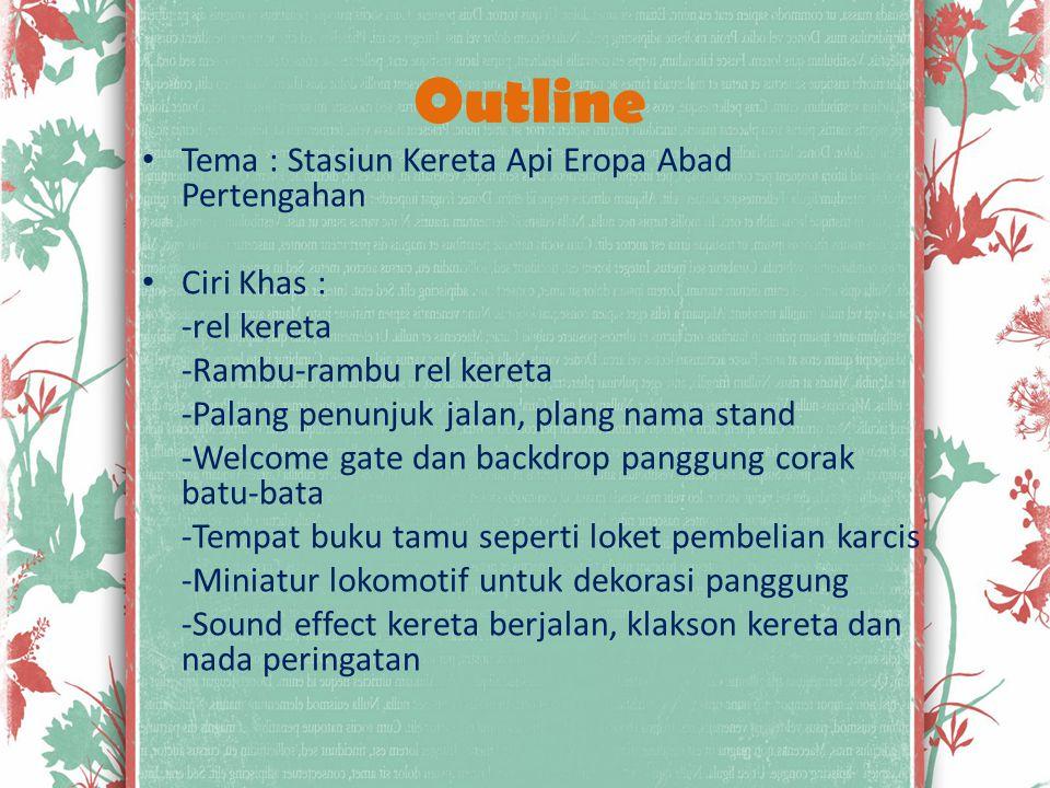Outline Tema : Stasiun Kereta Api Eropa Abad Pertengahan Ciri Khas : -rel kereta -Rambu-rambu rel kereta -Palang penunjuk jalan, plang nama stand -Wel