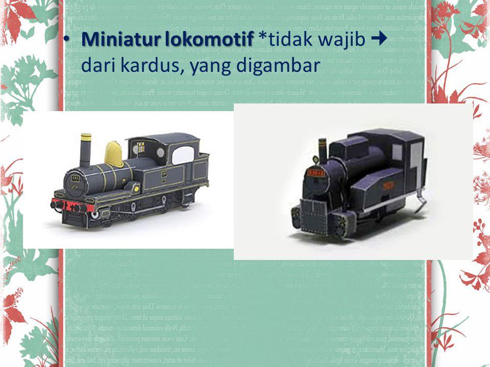 Miniatur lokomotif Miniatur lokomotif *tidak wajib dari kardus, yang digambar