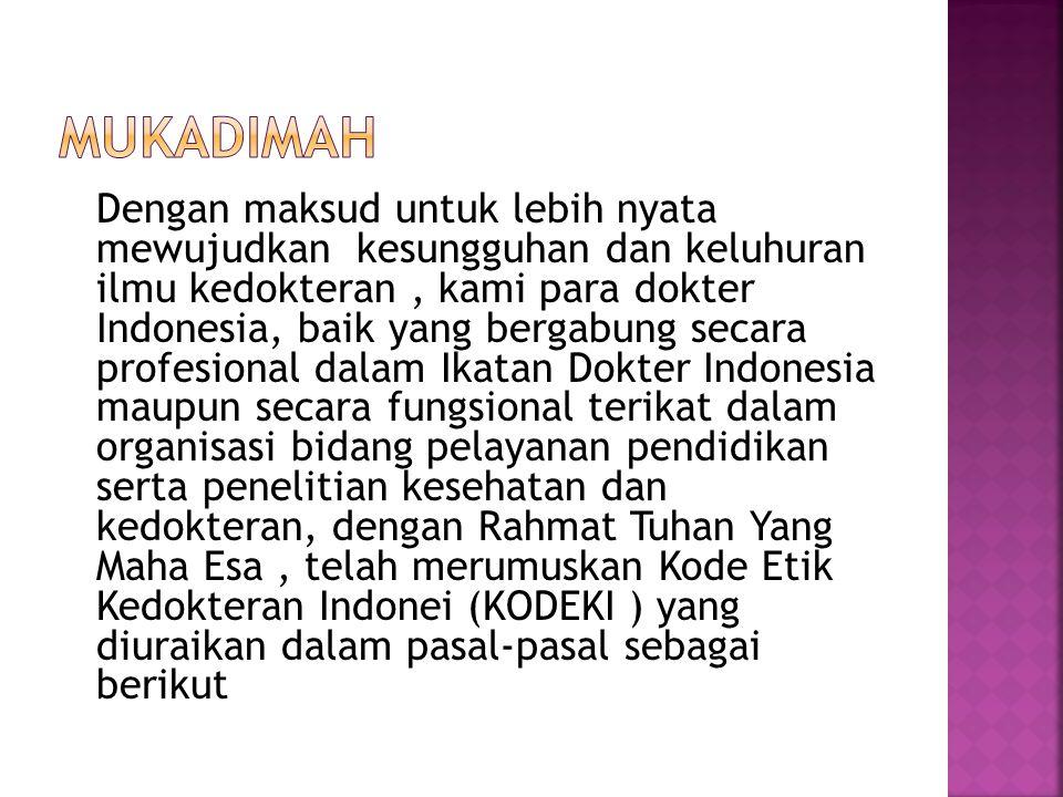 Dengan maksud untuk lebih nyata mewujudkan kesungguhan dan keluhuran ilmu kedokteran, kami para dokter Indonesia, baik yang bergabung secara profesion