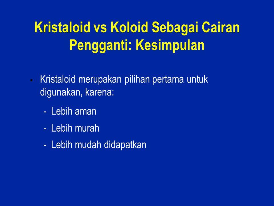 17 Kristaloid vs Koloid Sebagai Cairan Pengganti: Kesimpulan  Kristaloid merupakan pilihan pertama untuk digunakan, karena: - Lebih aman - Lebih mura