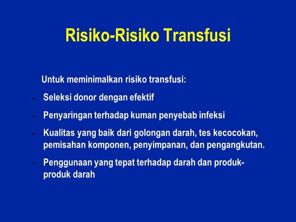 21 Risiko-Risiko Transfusi Untuk meminimalkan risiko transfusi:  Seleksi donor dengan efektif  Penyaringan terhadap kuman penyebab infeksi  Kualita