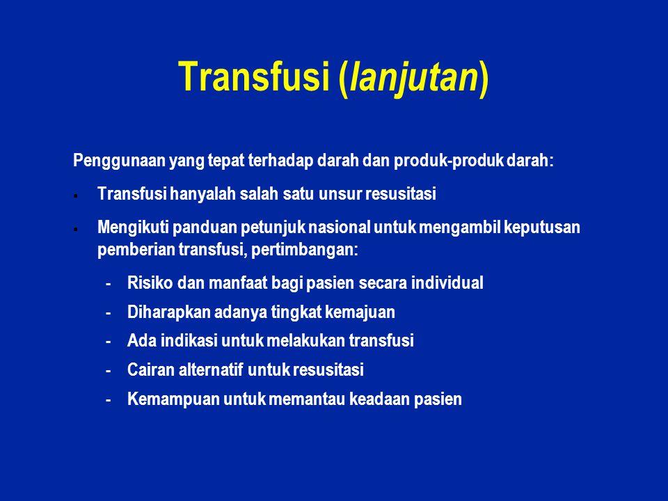 22 Transfusi ( lanjutan ) Penggunaan yang tepat terhadap darah dan produk-produk darah:  Transfusi hanyalah salah satu unsur resusitasi  Mengikuti p