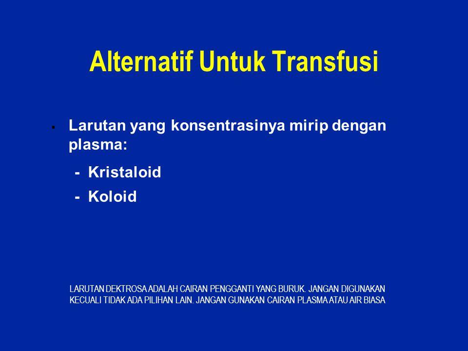 23 Alternatif Untuk Transfusi  Larutan yang konsentrasinya mirip dengan plasma: - Kristaloid - Koloid LARUTAN DEKTROSA ADALAH CAIRAN PENGGANTI YANG B