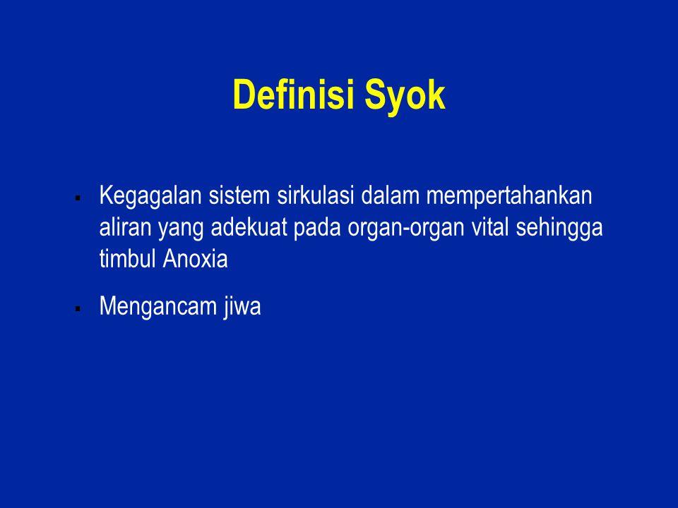 3 Definisi Syok  Kegagalan sistem sirkulasi dalam mempertahankan aliran yang adekuat pada organ-organ vital sehingga timbul Anoxia  Mengancam jiwa