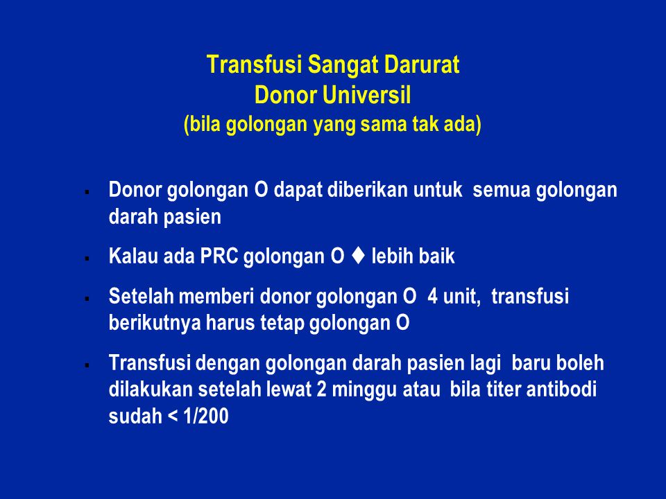 38 Transfusi Sangat Darurat Donor Universil (bila golongan yang sama tak ada)  Donor golongan O dapat diberikan untuk semua golongan darah pasien  K
