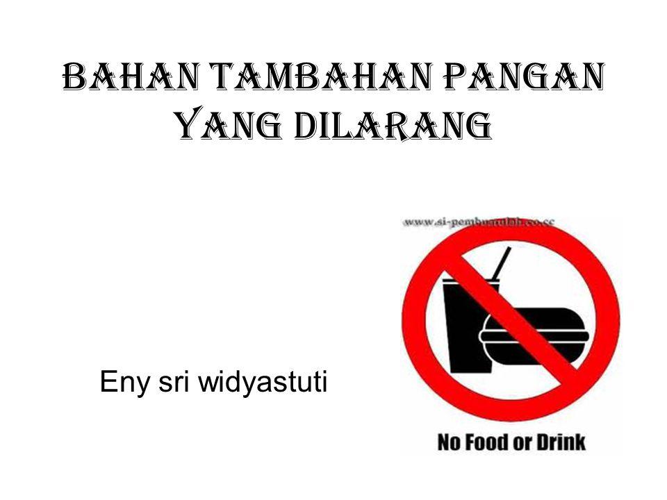 Bahan tambahan pangan yang dilarang Eny sri widyastuti