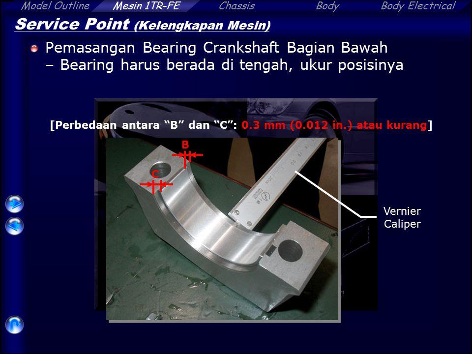 Model OutlineChassisBodyBody ElectricalMesin 1TR-FE Service Point (Kelengkapan Mesin) Pemasangan Bearing Crankshaft Bagian Bawah –Bearing harus berada